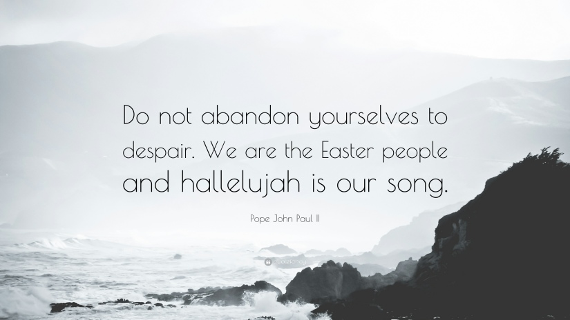 366893-Pope-John-Paul-II-Quote-Do-not-abandon-yourselves-to-despair-We